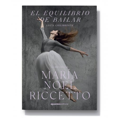 El equilibrio de bailar, la historia de María Noel Riccetto